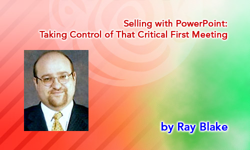 Selling with PowerPoint: Taking Control of That Critical First Meeting