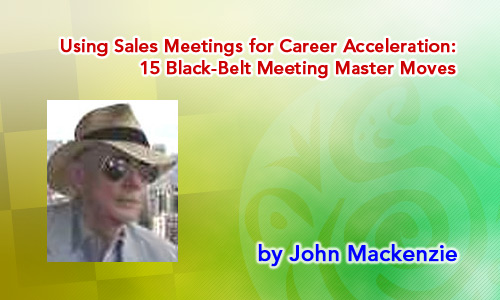 Using Sales Meetings for Career Acceleration: 15 Black-Belt Meeting Master Moves